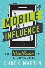 Mobile Influence : The New Power of the Consumer - Chuck Martin