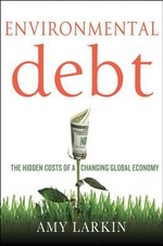 Environmental Debt : The Hidden Costs of a Changing Global Economy - Amy Larkin