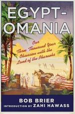 Egyptomania : Our Three Thousand Year Obsession with the Land of the Pharaohs - Bob Brier