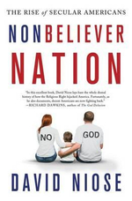 Nonbeliever Nation : The Rise of Secular Americans - David Niose