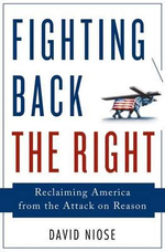 Fighting Back the Right : Reclaiming America from the Attack on Reason - David Niose