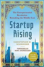 Startup Rising : The Entrepreneurial Revolution Remaking the Middle East - Christopher M. Schroeder