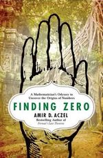 Finding Zero : A Mathematician's Odyssey to Uncover the Origins of Numbers - Amir D Aczel
