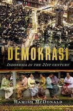 Demokrasi:  : Indonesia in the 21st Century - Hamish McDonald
