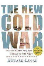 The New Cold War : Putin's Threat to Russia and the West - Edward Lucas