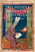 The Middle Byzantine Historians - Warren T. Treadgold
