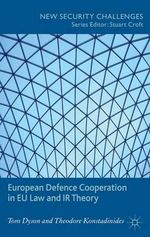 European Defence Cooperation in EU Law and IR Theory : The United Nations and Regional Organizations - Tom Dyson