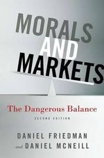 Morals and Markets : The Dangerous Balance - Daniel McNeill