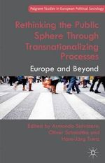 Rethinking the Public Sphere Through Transnationalizing Processes : Europe and Beyond