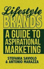 Lifestyle Brands : A Guide to Aspirational Marketing - Stefania Saviolo