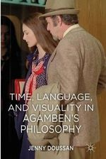 Time, Language, and Visuality in Agamben's Philosophy - Jenny Doussan