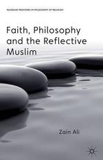 Faith, Philosophy and the Reflective Muslim - Zain Ali