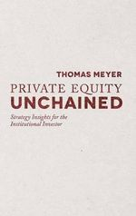 Private Equity Unchained : Strategy Insights for the Institutional Investor - Thomas Meyer