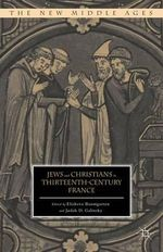 Jews and Christians in Thirteenth-Century France : The New Middle Ages