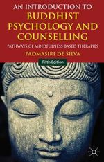An Introduction to Buddhist Psychology and Counselling : Pathways of Mindfulness-Based Therapies - Padmasiri De Silva