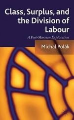 Class, Surplus, and the Division of Labour : A Post-Marxian Exploration - Michal Polak