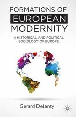 Formations of European Modernity : A Historical and Political Sociology of Europe - Gerard Delanty