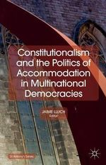 Constitutionalism and the Politics of Accommodation in Multinational Democracies - Jaime Lluch