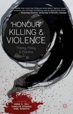 'Honour' Killing and Violence : Theory, Policy and Practice