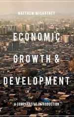 Economic Growth and Development : A Comparative Introduction - Matthew McCartney