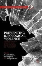 Preventing Ideological Violence : Communities, Police and Case Studies of