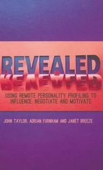 Revealed : Using Remote Personality Profiling to Influence, Negotiate and Motivate - John Taylor
