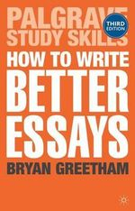 How to Write Better Essays : Palgrave Study Skills - Bryan Greetham