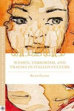 Women, Terrorism, and Trauma in Italian Culture : The Essentials - Ruth Glynn