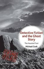 Detective Fiction and the Ghost Story : The Haunted Text - Michael Cook
