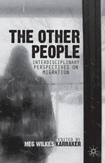 The Other People : Interdisciplinary Perspectives on Migration