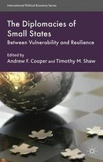 The Diplomacies of Small States : Between Vulnerability and Resilience