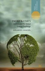 Energy & Ethics : Justice and the Global Energy Challenge - Benjamin K. Sovacool