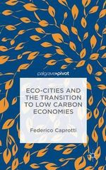 ECO-Cities and the Transition to Low Carbon Economies - Federico Caprotti