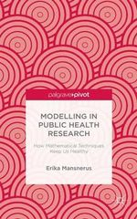 Modelling in Public Health Research : How Mathematical Techniques Keep Us Healthy - Erika Mansnerus