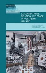 Ex-Combatants, Religion and Peace in Northern Ireland : The Role of Religion in Transitional Justice - John Brewer