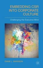 Embedding CSR into Corporate Culture : Challenging the Executive Mind - Diane L. Swanson