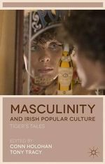 Masculinity and Irish Popular Culture : Tiger's Tales