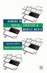 Gaming in Social, Locative and Mobile Media - Larissa Hjorth