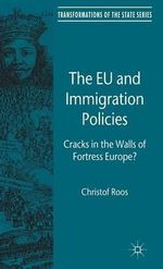The EU and Immigration Policies : Cracks in the Walls of Fortress Europe? - Christof Roos