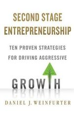 Second Stage Entrepreneurship : Ten Proven Strategies for Driving Aggressive Growth - Daniel J. Weinfurter