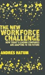 The New Workforce Challenge : How Today's Leading Companies are Adapting for the Future - Andres Hatum