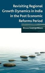 Revisiting Regional Growth Dynamics in India in the Post Economic Reforms Period - Biswa Swarup Misra