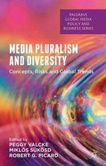 Media Pluralism and Diversity : Concepts, Risks and Global Trends