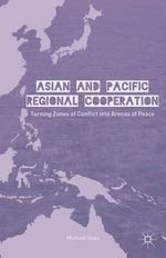 Asian and Pacific Regional Cooperation : Turning Zones of Conflict into Arenas of Peace - Michael Haas
