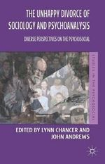 The Unhappy Divorce of Sociology and Psychoanalysis : Diverse Perspectives on the Psychosocial