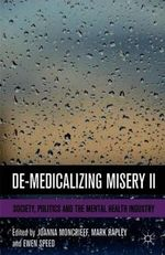 De-medicalizing Misery II : Society, Politics and the Mental Health Industry