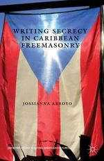 Writing Secrecy in Caribbean Freemasonry - Jossianna Arroyo