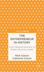 The Entrepreneur in History : From Medieval Merchant to Modern Business Leader - Mark Casson