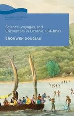 Science, Voyages and Encounters in Oceania, 1511-1850 - Bronwen Douglas
