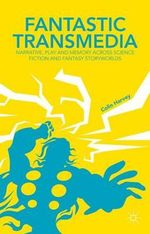 Fantastic Transmedia : Narrative, Play and Memory Across Science Fiction and Fantasy Storyworlds - Colin Harvey